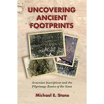 Uncovering Ancient Footprints Armenian Inscriptions and the Pilgrimage Routes of the Sinai by Stone & Michael E.