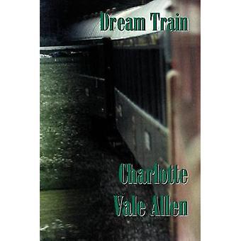 Dream Train by Allen & Charlotte Vale