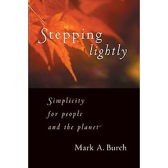 Stepping Lightly Simplicity for People and the Planet by Burch & Mark
