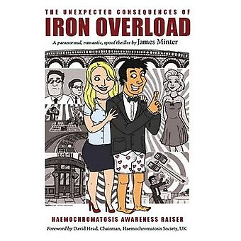 The Unexpected Consequences Of Iron Overload A Paranormal Romantic Spoof Thriller by Minter & James