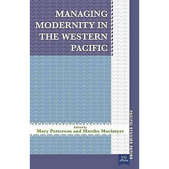 Managing Modernity in the Western Pacific by Patterson & Mary
