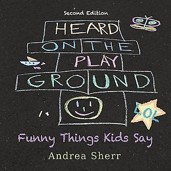 Heard on the Playground Funny Things Kids Say LOL Second Edition by Sherr & Andrea