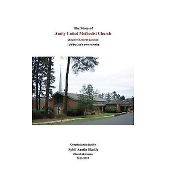 The Story of Amity United Methodist Church by Skakle & Sybil Austin