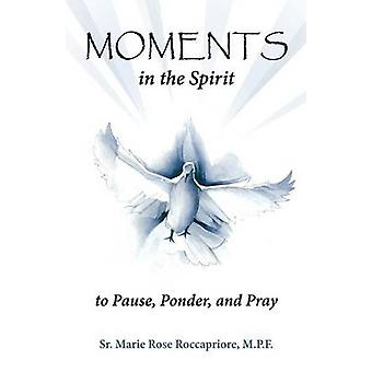 Moments...in the Spirit to Pause Ponder and Pray by Roccapriore & Marie Rose