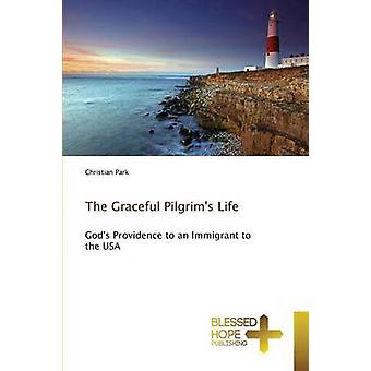 The Graceful Pilgrims Life by Park Christian