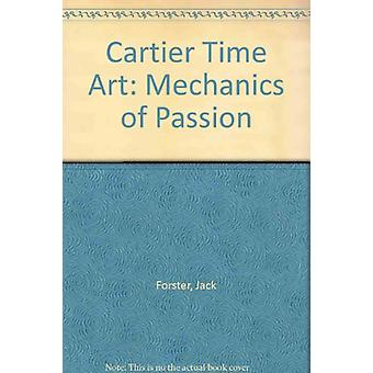 Cartier Time Art - Mechanics of Passion by Jack Forster - 978885721183