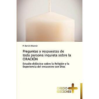 Preguntas y Respuestas de Toda Persona Inquieta Sobre La Oracion by Albarran P. Daniel