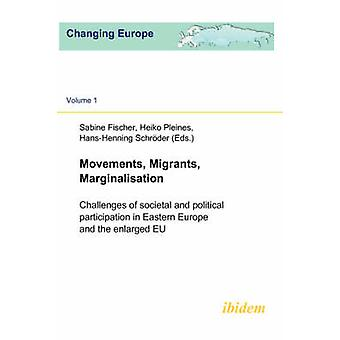 Movements Migrants Marginalisation. Challenges of societal and political participation in Eastern Europe and the enlarged EU by Fischer & Sabine