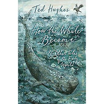 How the Whale Became and Other Tales of the Early World by Ted Hughes
