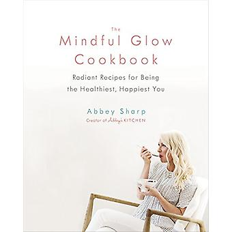 The Mindful Glow Cookbook - Radiant Recipes for Being the Healthiest -