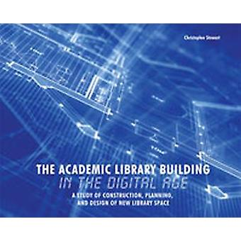 The Academic Library Building in the Digital Age - A Study of Construc
