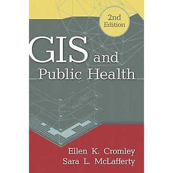 GIS and Public Health (2nd Revised edition) by Ellen K. Cromley - Sar