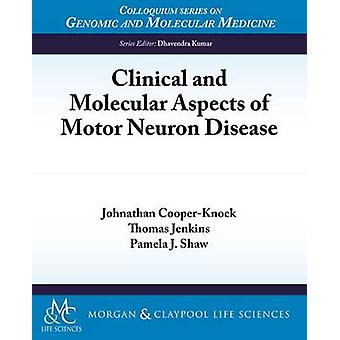 Clinical and Molecular Aspects of Motor Neuron Disease by Johnathan C