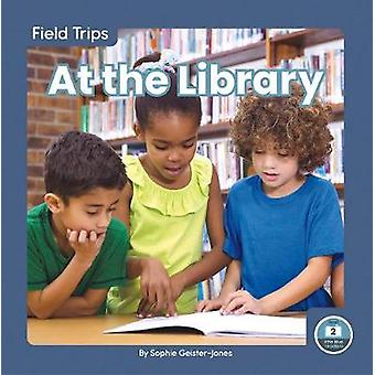 Field Trips - At the Library by  -Sophie Geister-Jones - 9781646190300