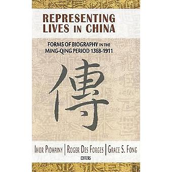 Representing Lives in China - Forms of Biography in the Ming-Qing Peri