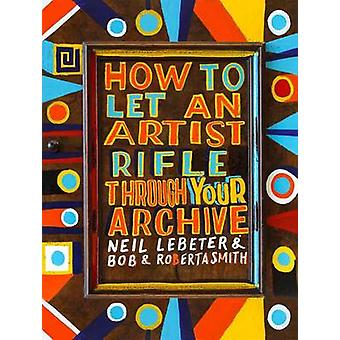 How to Let an Artist Rifle Through Your Archive - Bob & Roberta Sm