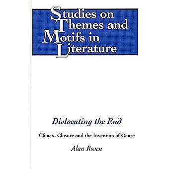 Disloziert Ende: Höhepunkt, Schließung und die Erfindung des Genres (Studien über Themen und Motive in der Literatur)
