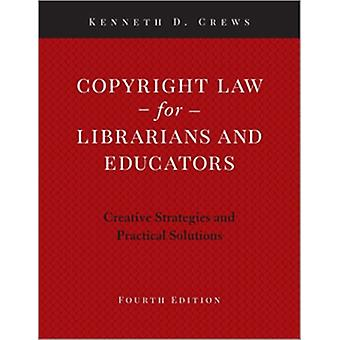 Copyright Law for Librarians and Educators  Creative Strategies and Practical Solutions by Kenneth D Crews