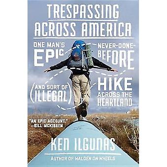 Trespassing Across America - One Man's Epic - Never-Done-Before (and S