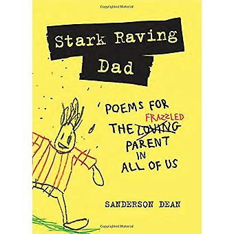 Stark Raving Dad - Poems for the Frazzled Parent in All of Us by Sande