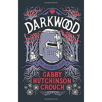 Darkwood by Gabby Hutchinson Crouch - 9781788421416 Book