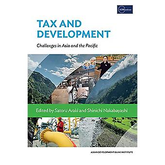 Tax and Development - Challenges in Asia and the Pacific by Satoru Ara