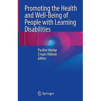 Promoting the Health and WellBeing of People with Learning Disabilities by Edited by Pauline Heslop & Edited by Crispin Hebron