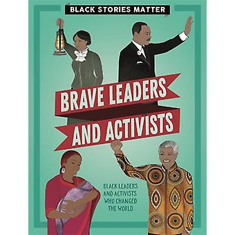 Black Stories Matter Brave Leaders and Activists by Miller & J.P.