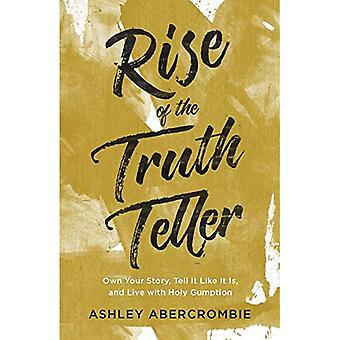 Rise of the Truth Teller: Own Your Story, Tell It Like It Is, and Live with� Holy Gumption