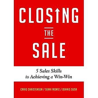 Het sluiten van de verkoop: 5 verkoopvaardigheden voor het bereiken van Win-Win resultaten en klantsucces