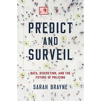 Predict and Surveil by Brayne & Sarah Assistant Professor of Sociology & Assistant Professor of Sociology & University of Texas at Austin