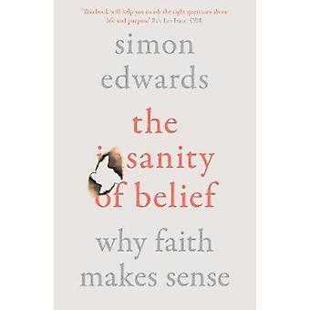 The Sanity of Belief Why Faith Makes Sense