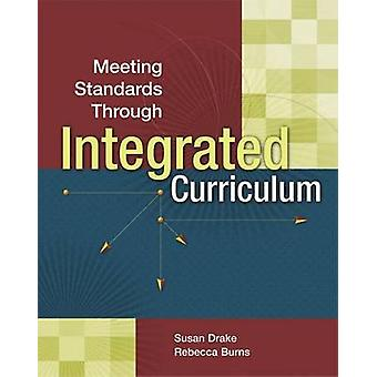 Meeting Standards Through Integrated Curriculum by Dr Susan M Drake -