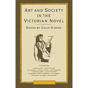Art and Society in the Victorian Novel - Essays on Dickens and his Con