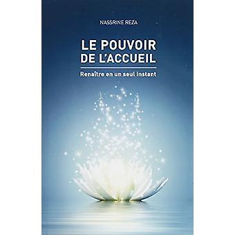 Le Pouvoir de L'Accueil - Renaitre En Un Seul Instant by Nassrine Reza