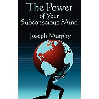 The Power of Your Subconscious Mind by Joseph Murphy - 9781604590814
