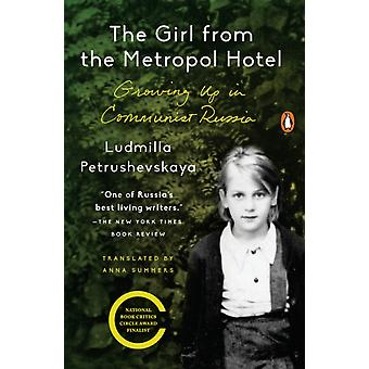 The Girl from the Metropol Hotel  Growing Up in Communist Russia by Ludmilla Petrushevskaya & Introduction by Anna Summers
