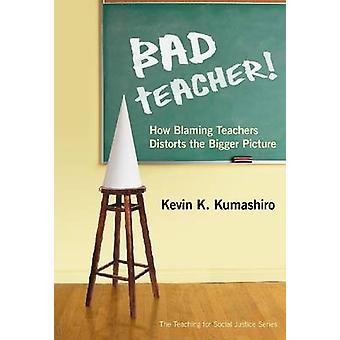 Bad Teacher by Kevin K. Kumashiro