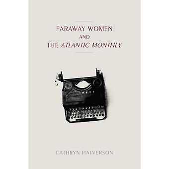 Faraway Women and the Atlantic Monthly by Cathryn Halverson
