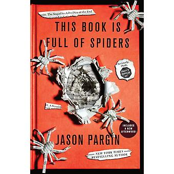 This Book Is Full of Spiders  Seriously Dude Dont Touch It by Jason Pargin & David Wong