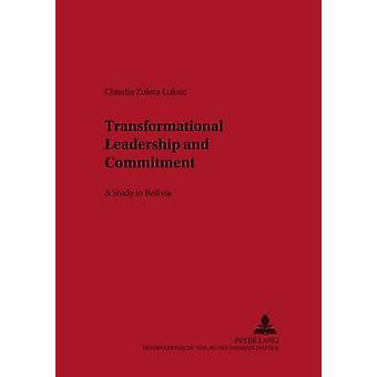 Transformational Leadership and Commitment  A Study in Bolivia by Claudia Zuleta Luksic