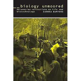 Biology Unmoored - Melanesian Reflections on Life and Biotechnology by