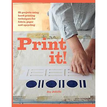 Print it! - 25 Projects Using Hand-Printing Techniques for Fabric - Pa