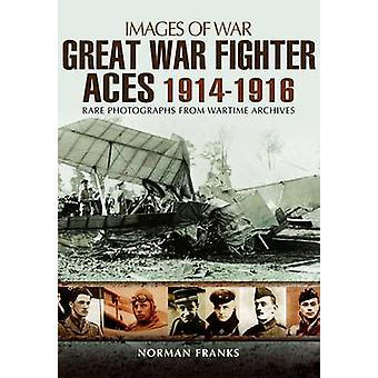 The Great War Fighter Aces 1914 - 1916 by Norman Franks - 97817838318