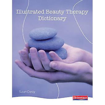 Illustrated Beauty Therapy Dictionary by Susan Cressy - 9780435449124