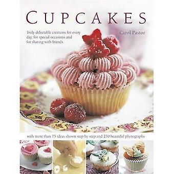 Cupcakes: Verkligen läckra skapelser för varje dag, för speciella tillfällen och för att dela med vänner (matlagning) [illustrerad]
