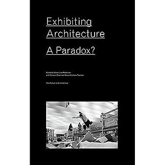 Exhibiting Architecture: A Paradox?