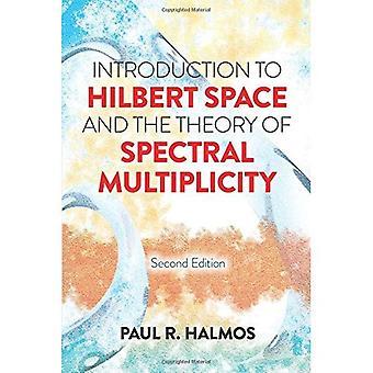 Introduktion till Hilbertrum och teorin av spektral Multiplicity: andra upplagan