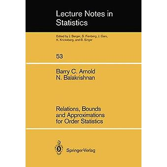 Relations Bounds and Approximations for Order Statistics by Arnold & Barry C.