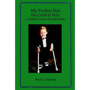 My Perfect Son Has Cerebral Palsy A Mothers Guide of Helpful Hints by Kennedy & Marie A.